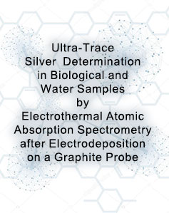 Ultra-Trace Silver Determination in Biological and Water Samples by Electrothermal Atomic Absorption Spectrometry after Electrodeposition on a Graphite Probe